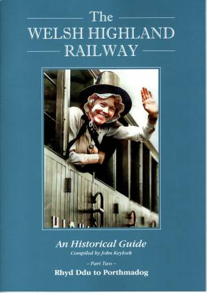 The Welsh Highland Railway An Historical Guide Part Two Rhyd Ddu to Porthmadog