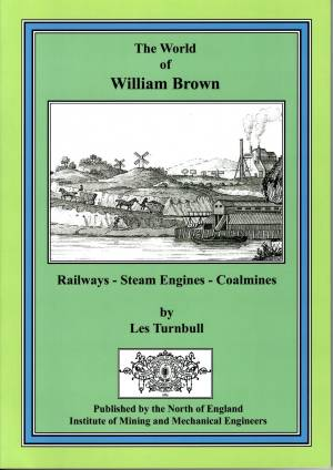 The World of William Brown Railways-Steam Engines-Coalmines