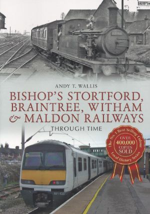 Bishops Stortford Braintree Witham & Maldon Railways Through Time