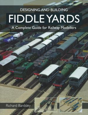 Fiddle Yards Designing and Building A Complete guide for Railway Modellers