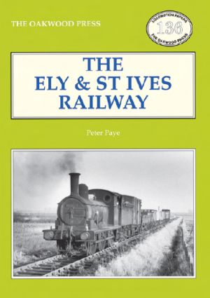 The Ely to St Ives Railway New Enlarged Edition