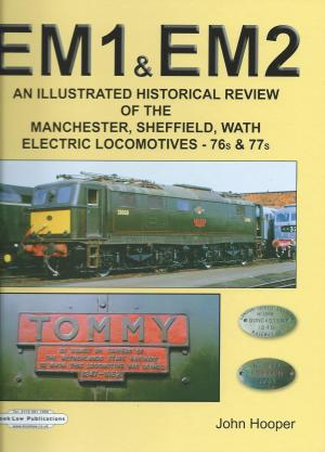 EM1 & EM2 An Illustrated Historical Review of the Manchester, Sheffield, Wath Electric Locomotives