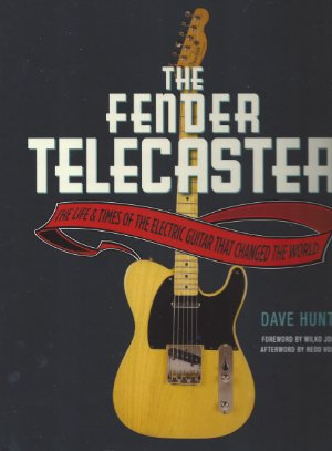 The Fender Telecaster The Life & Times of the Electric Guitar That Changed The World