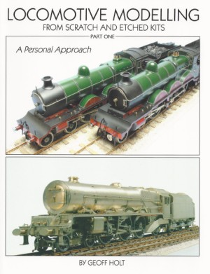 Locomotive Modelling From Scratch And Etched Kits A Personal Approach Pt 1