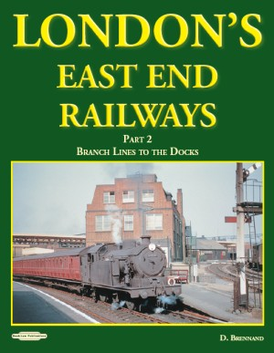 London's East End Railways Part 2 Branch Lines to the Docks