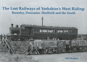 Lost Railways of Yorkshire's West Riding: Barnsley, Doncaster, Sheffield and the South